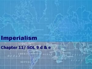 Imperialism Chapter 11 SOL 9 d e Imperialism