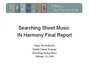 Searching Sheet Music IN Harmony Final Report Stacy