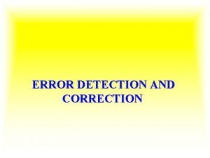ERROR DETECTION AND CORRECTION ERROR DETECTION AND CORRECTION