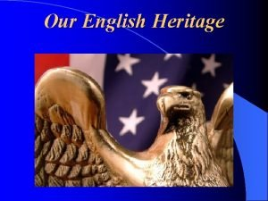 Our English Heritage Early English Influence Early American