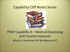 Capability Cliff Notes Series PHEP Capability 8Medical Dispensing