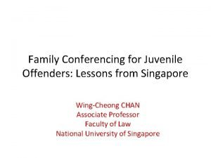 Family Conferencing for Juvenile Offenders Lessons from Singapore