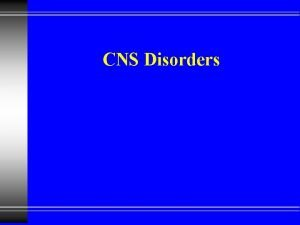 CNS Disorders Pathophysiology of CNS Emergencies u Structural