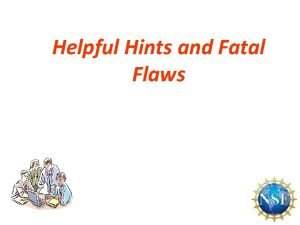 Helpful Hints and Fatal Flaws Helpful Hint Number