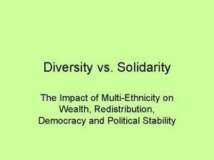 Diversity vs Solidarity The Impact of MultiEthnicity on