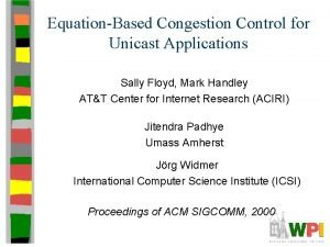 EquationBased Congestion Control for Unicast Applications Sally Floyd