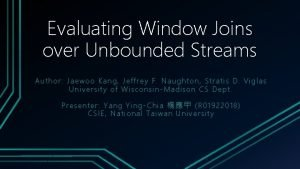Evaluating Window Joins over Unbounded Streams Author Jaewoo