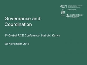 Governance and Coordination 8 th Global RCE Conference
