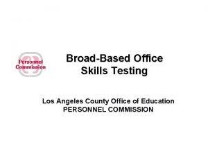 BroadBased Office Skills Testing Los Angeles County Office