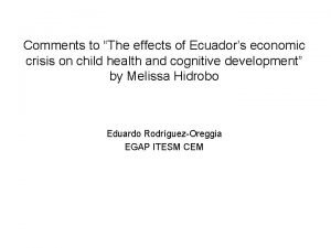 Comments to The effects of Ecuadors economic crisis