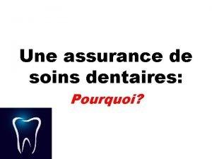 Une assurance de soins dentaires Pourquoi Pourquoi une