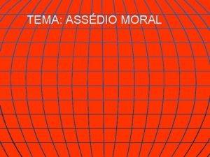 TEMA ASSDIO MORAL PROJETO SABER PENSAR Idealizao Lucchesi
