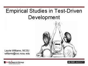 Empirical Studies in TestDriven Development Laurie Williams NCSU