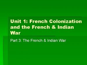 Unit 1 French Colonization and the French Indian
