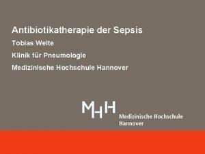 Antibiotikatherapie der Sepsis Tobias Welte Klinik fr Pneumologie