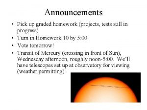 Announcements Pick up graded homework projects tests still