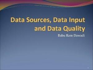 Data Sources Data Input and Data Quality Babu