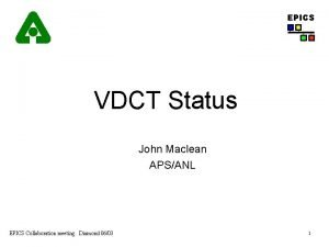 EPICS VDCT Status John Maclean APSANL EPICS Collaboration