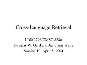 CrossLanguage Retrieval LBSC 796CMSC 828 o Douglas W