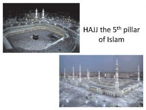 HAJJ the 5 th pillar of Islam The