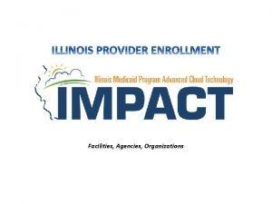 Facilities Agencies Organizations Agenda Introduction to IMPACT and
