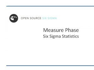 Measure Phase Six Sigma Statistics Six Sigma Statistics