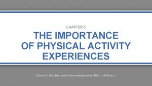 CHAPTER 3 THE IMPORTANCE OF PHYSICAL ACTIVITY EXPERIENCES