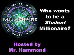Who wants to be a Student Millionaire Hosted