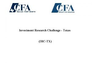 Investment Research Challenge Texas IRCTX Investment Research Challenge