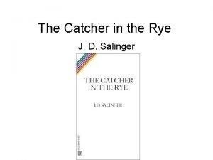 The Catcher in the Rye J D Salinger