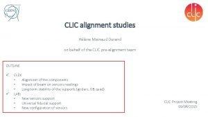 CLIC alignment studies Hlne Mainaud Durand on behalf