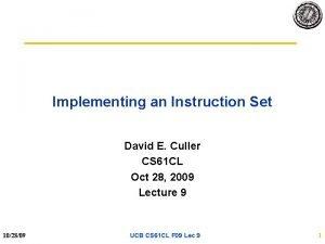Implementing an Instruction Set David E Culler CS