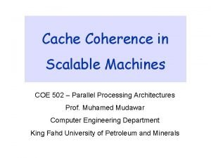 Cache Coherence in Scalable Machines COE 502 Parallel