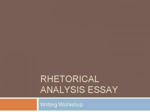 RHETORICAL ANALYSIS ESSAY Writing Workshop Highlight your essay