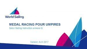 MEDAL RACING POUR UMPIRES Selon Sailing Instruction annexe