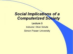 Social Implications of a Computerized Society Lecture 3