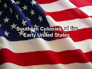 Southern Colonies of of the Southern Early United