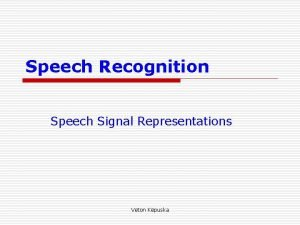 Speech Recognition Speech Signal Representations Veton Kpuska Speech
