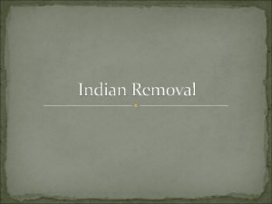 Indian Removal Outline I ContextU S and Indian