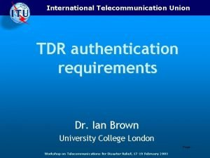 International Telecommunication Union TDR authentication requirements Dr Ian