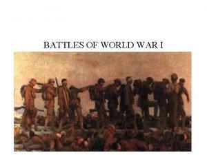 BATTLES OF WORLD WAR I Major World War