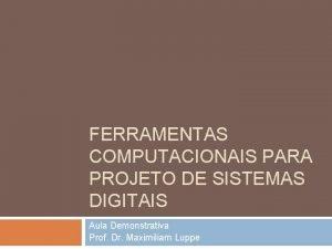 FERRAMENTAS COMPUTACIONAIS PARA PROJETO DE SISTEMAS DIGITAIS Aula