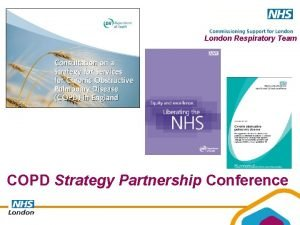 London Respiratory Team COPD Strategy Partnership Conference London