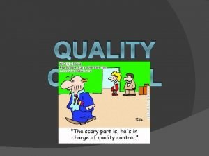 QUALITY CONTROL QUALITY DEFINITION v QUALITY IS THE