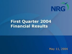 First Quarter 2004 Financial Results May 11 2004