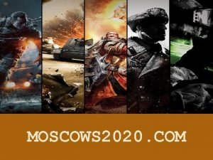 MOSCOWS 2020 COM INTRODUCTION Moscows 2020 com being