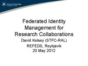 Federated Identity Management for Research Collaborations David Kelsey