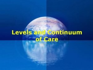 Levels and Continuum of Care Primary Secondary Tertiary