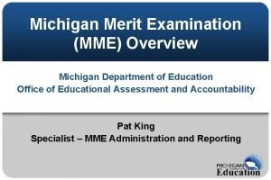 Michigan Merit Examination MME Overview Michigan Department of