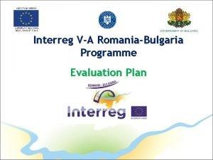 Interreg VA RomaniaBulgaria Programme Evaluation Plan Interreg VA